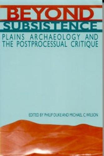 Beyond Subsistence: Plains Archaeology and the Postprocessual Critique (Paperback)