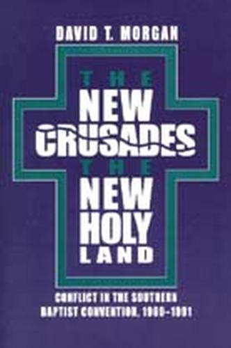 The New Crusades, the New Holy Land: Conflict in the Southern Baptist Convention, 1969-1991 (Paperback)