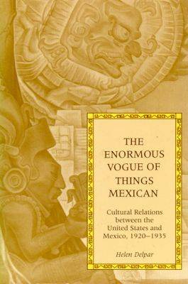 The Enormous Vogue of Things Mexican: Cultural Relations Between the United States and Mexico, 1920-35 (Paperback)