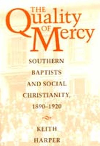 The Quality of Mercy: Southern Baptists and Social Christianity, 1890-1920 (Paperback)