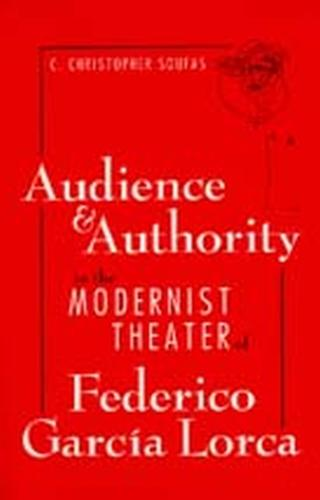 Audience and Authority in the Modernist Theater of Federico Garcia Lorca (Hardback)