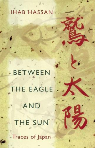 Between the Eagle and the Sun: Traces of Japan (Hardback)