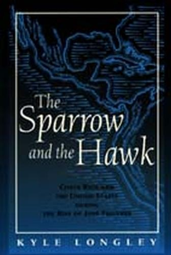 The Sparrow and the Hawk: Costa Rica and the United States During the Rise of Jose Figueres (Paperback)