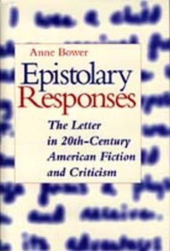 Epistolary Responses: The Letter in Twentieth-Century American Fiction and Criticism (Hardback)