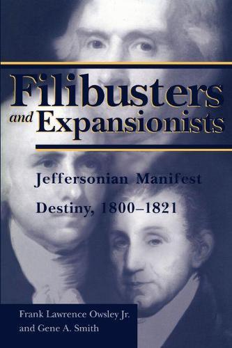 Filibusters and Expansionists: Jeffersonian Manifest Destiny, 1800-1821 (Hardback)
