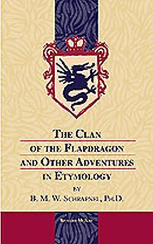 The Clan of the Flapdragon and Other Adventures in Etymology (Hardback)