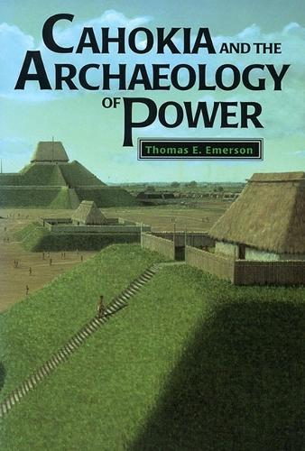 Cahokia and the Archaeology of Power (Paperback)