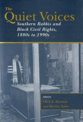 The Quiet Voices: Southern Rabbis and Black Civil Rights, 1880s to 1990s - Judaic Studies (Hardback)