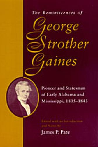 The Reminiscences of George Strother Gaines: Pioneer and Statesman of Early Alabama and Mississippi, 1805-43 - Library of Alabama Classics Series (Paperback)