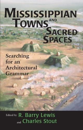 Mississippian Towns and Sacred Spaces: Searching for an Architectural Grammar (Paperback)