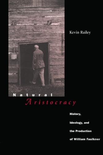 Natural Aristocracy: History, Ideology and the Production of William Faulkner (Hardback)