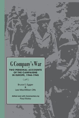 G Company's War: Two Personal Accounts of the Campaigns in Europe, 1944-45 (Paperback)