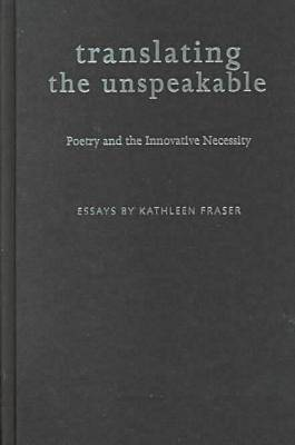 Translating the Unspeakable: Poetry and the Innovative Necessity - Modern & Contemporary Poetics (Hardback)