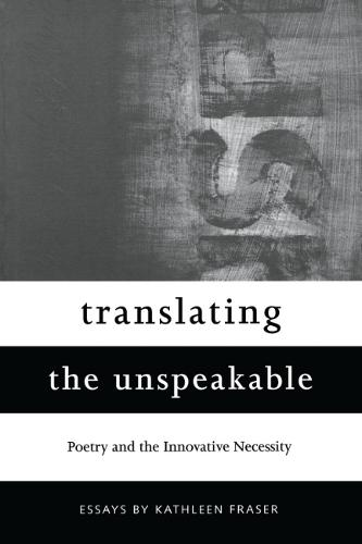 Translating the Unspeakable: Poetry and the Innovative Necessity - Modern & Contemporary Poetics (Paperback)