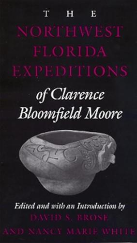 The Northwest Florida Expeditions of Clarence Bloomfield Moore - Classics in Southeastern Archaeology (Paperback)