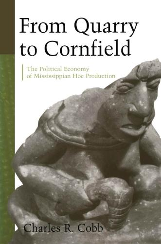 From Quarry to Cornfield: The Political Economy of Mississippian Hoe Production (Paperback)