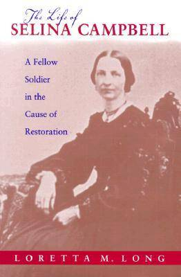 The Life of Selena Campbell: A Fellow Soldier in the Cause of Restoration - Religion & American Culture (Hardback)