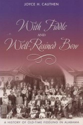 With Fiddle and Well-rosined Bow: A History of Old-time Fiddling in Alabama (Paperback)