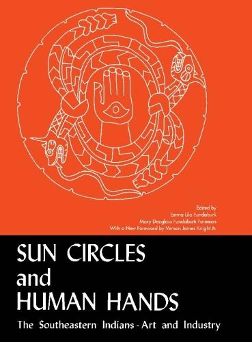 Sun Circles and Human Hands: The Southeastern Indians - Art and Industries (Paperback)