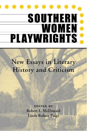 Southern Women Playwrights: New Essays in Literary History and Criticism (Paperback)