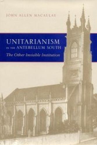 Unitarianism in the Antebellum South: The Other Invisible Institution (Hardback)