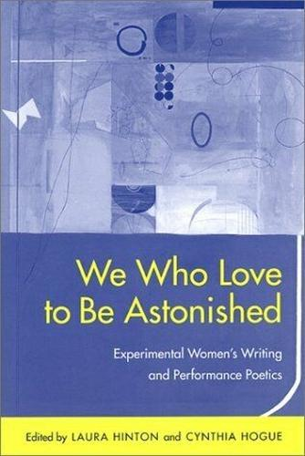 We Who Love to be Astonished: Experimental Women's Writing and Performance Poetics - Modern & Contemporary Poetics (Paperback)
