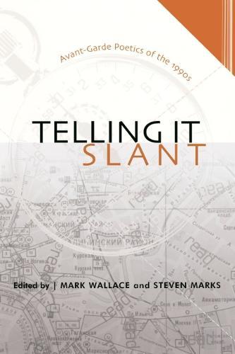 Telling it Slant: Avant-garde Poetics of the 1990s - Modern & Contemporary Poetics (Paperback)