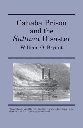 """Cahaba Prison and the """"""""Sultana"""""""" Disaster (Paperback)"""