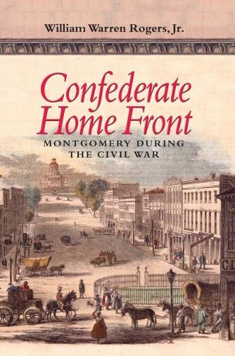 Confederate Home Front: Montgomery During the Civil War (Paperback)