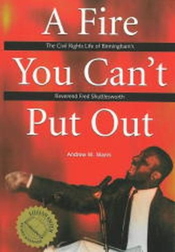 A Fire You Can't Put Out: The Civil Rights Life of Birmingham's Reverend Fred Shuttlesworth (Paperback)