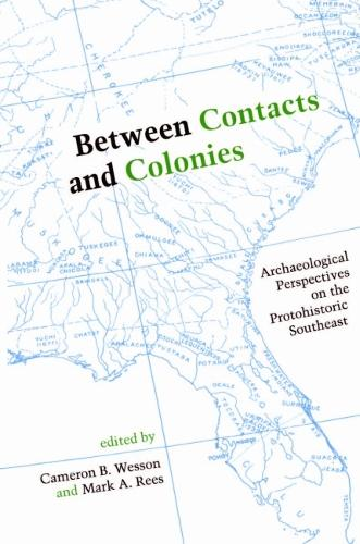 Between Contacts and Colonies: Archaeological Perspectives on the Protohistoric Southeast (Paperback)