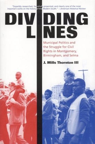 Dividing Lines: Municipal Politics and the Struggle for Civil Rights in Montgomery, Birmingham, and Selma (Hardback)