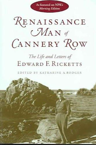 Renaissance Man of Cannery Row: The Life and Letters of Edward F.Ricketts (Hardback)