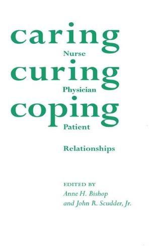 Caring Curing Coping: Nurse, Physician and Patient Relationships (Paperback)