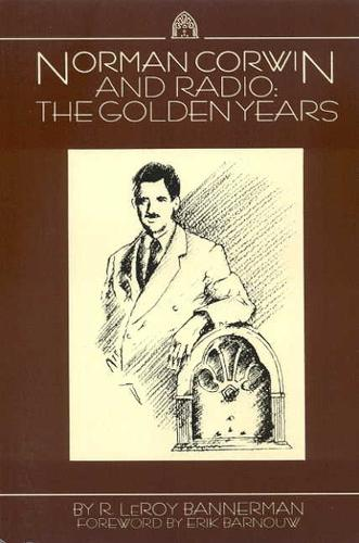 Norman Corwin and Radio: The Golden Years (Paperback)