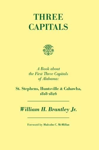 Three Capitals: St. Stephens, Huntsville, and Cahawba, 1818-1826 (Paperback)