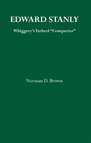 Edward Stanly: Whiggerys Tarheel Conquer (Paperback)