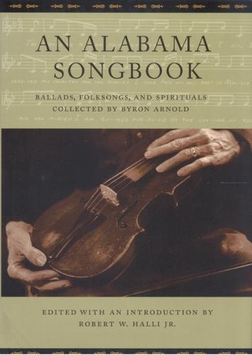 An Alabama Songbook: Ballads, Folksongs, and Spirituals Collected by Byron Arnold (Hardback)