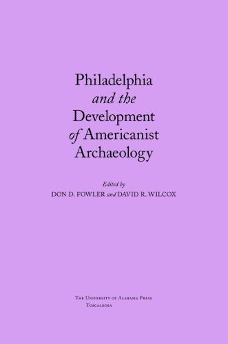 Philadelphia and the Development of Americanist Archaeology (Paperback)