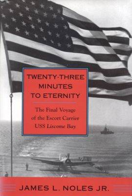 """Twenty-three Minutes to Eternity: The Final Voyage of the Escort Carrier USS """"""""Liscome Bay (Hardback)"""