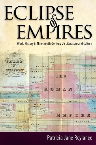Eclipse of Empires: World History in Nineteenth-Century U.S. Literature and Culture (Hardback)