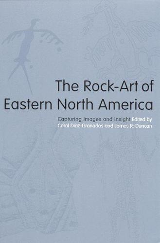 The Rock-Art of Eastern North America: Capturing Images and Insight (Hardback)