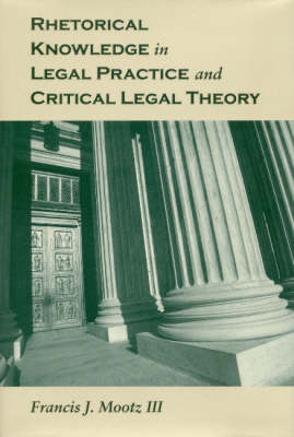 Rhetorical Knowledge in Legal Practice and Critical Legal Theory (Hardback)
