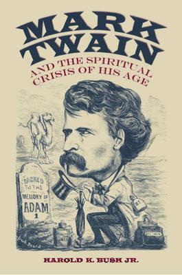 Mark Twain and the Spiritual Crisis of His Age - Studies in American Literary Realism and Naturalism (Hardback)