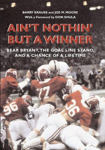 Ain't Nothin' But a Winner: Bear Bryant, The Goal Line Stand, and a Chance of a Lifetime (Hardback)