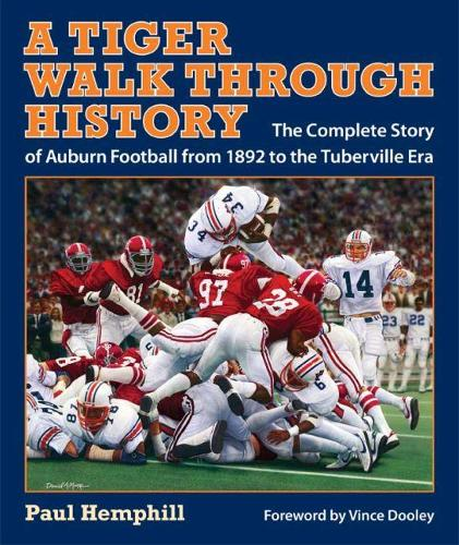 A Tiger Walk Through History: The Complete Story of Auburn Football from 1892 to the Tuberville Era - Pebble Hill Book (Hardback)
