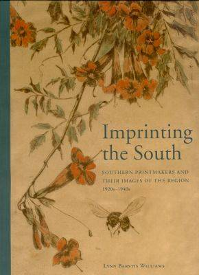 Imprinting the South: Southern Printmakers and Their Images of the Region, 1920-1940s (Hardback)