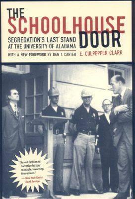 The Schoolhouse Door: Segregation's Last Stand at the University of Alabama (Hardback)