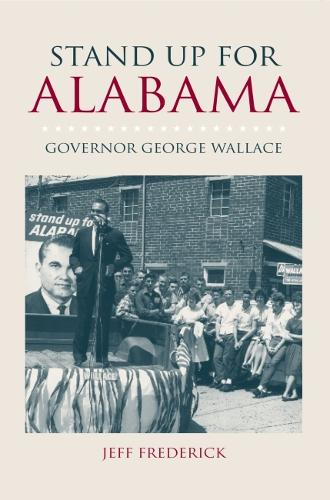 Stand Up for Alabama: Governor George Wallace - Modern South (Hardback)