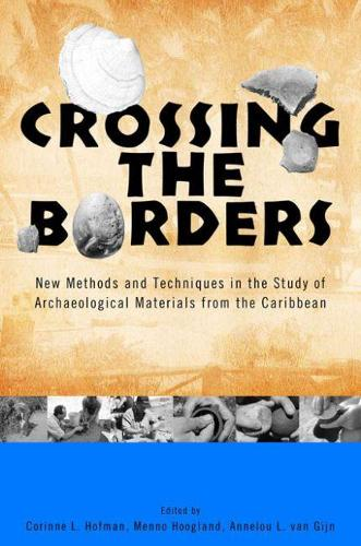 Crossing the Borders: New Methods and Techniques in the Study of Archaeological Materials from the Caribbean - Caribbean Archaeology and Ethnohistory Series (Hardback)